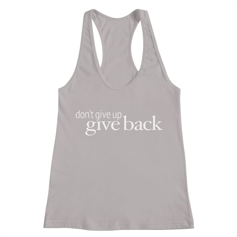 Don't Give Up. Give Back. in White Women's Racerback Tank by Livy's Hope Shop