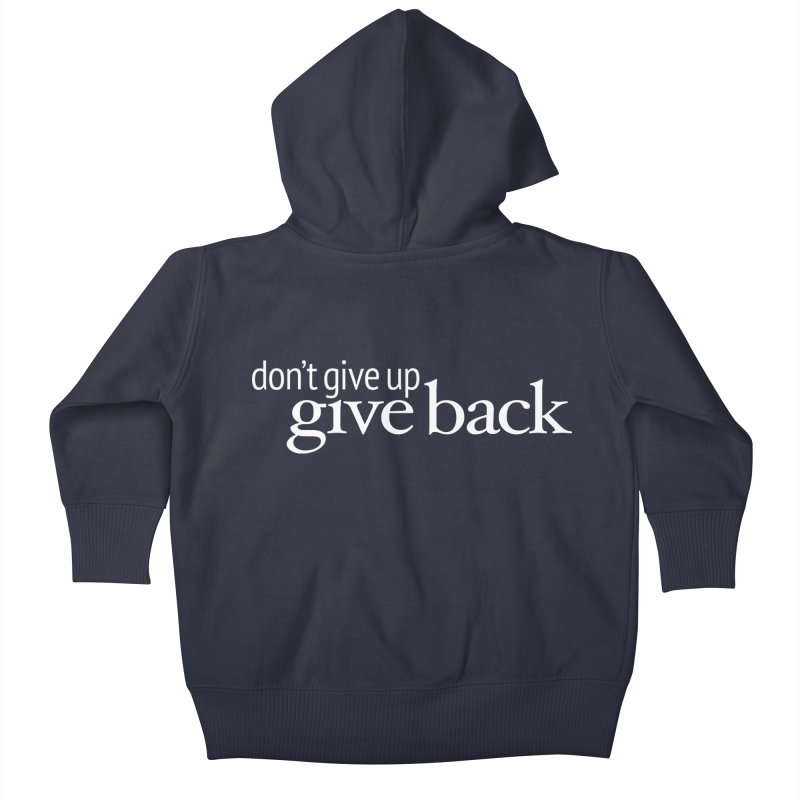 Don't Give Up. Give Back. in White Kids Baby Zip-Up Hoody by Livy's Hope Shop