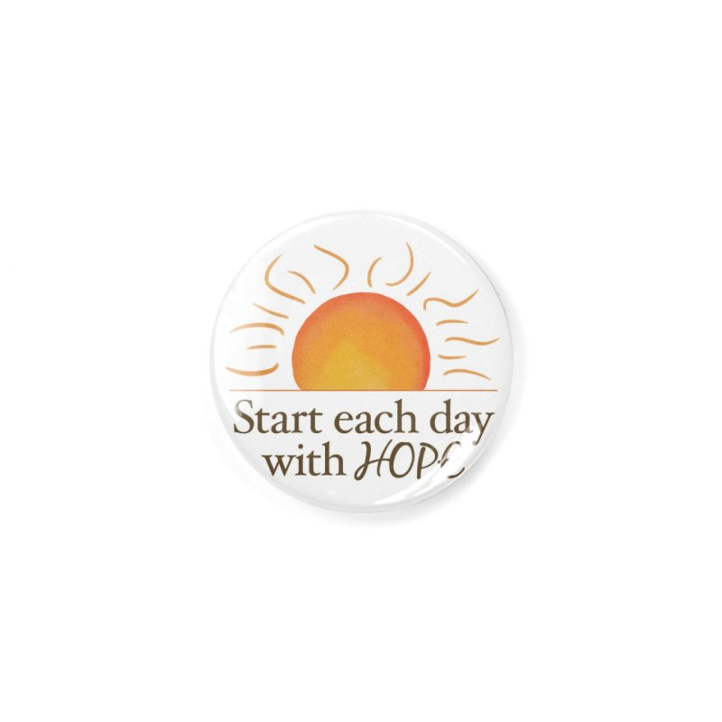 Start Each Day With Hope Accessories Button by Livy's Hope Shop