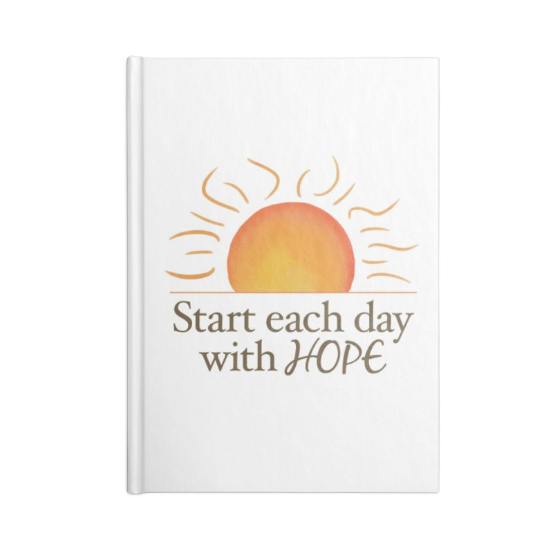 Start Each Day With Hope Accessories Blank Journal Notebook by Livy's Hope Shop
