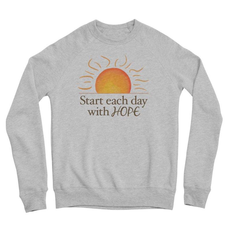 Start Each Day With Hope Men's Sponge Fleece Sweatshirt by Livy's Hope Shop