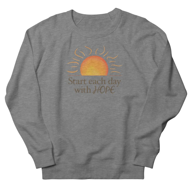 Start Each Day With Hope Men's French Terry Sweatshirt by Livy's Hope Shop