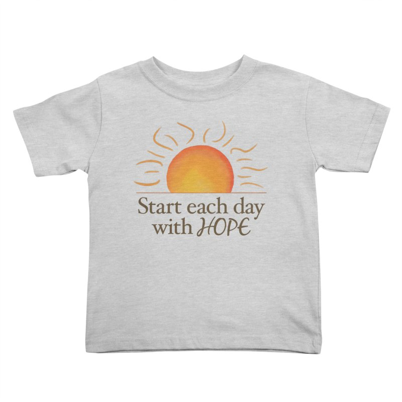 Start Each Day With Hope Kids Toddler T-Shirt by Livy's Hope Shop