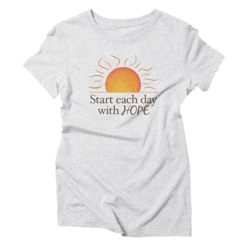 Start Each Day With Hope Women's Triblend T-Shirt by Livy's Hope Shop