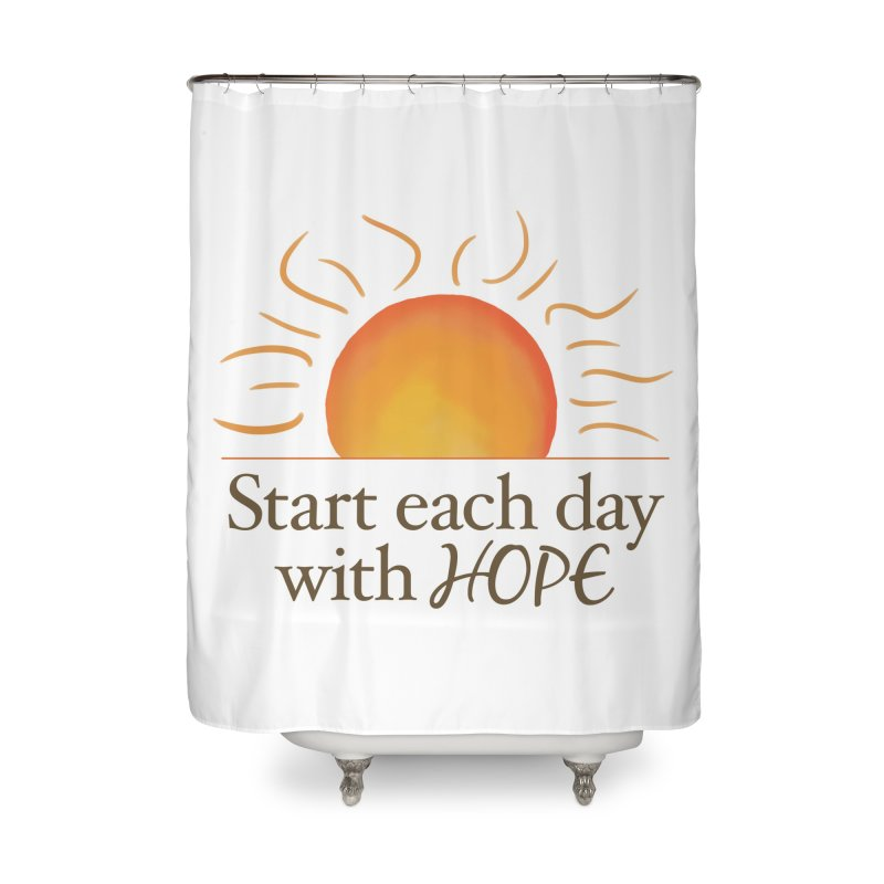 Start Each Day With Hope Home Shower Curtain by Livy's Hope Shop