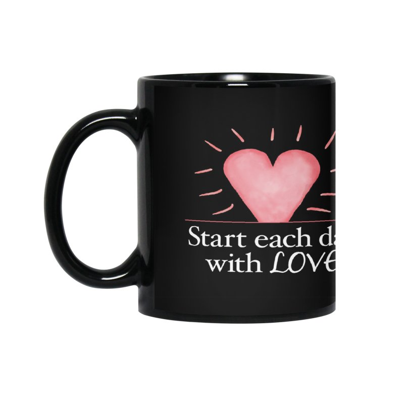 Start Each Day With Love Accessories Mug by Livy's Hope Shop