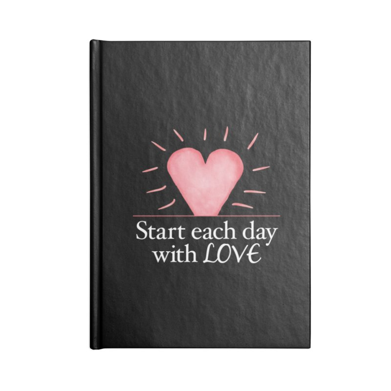 Start Each Day With Love Accessories Blank Journal Notebook by Livy's Hope Shop