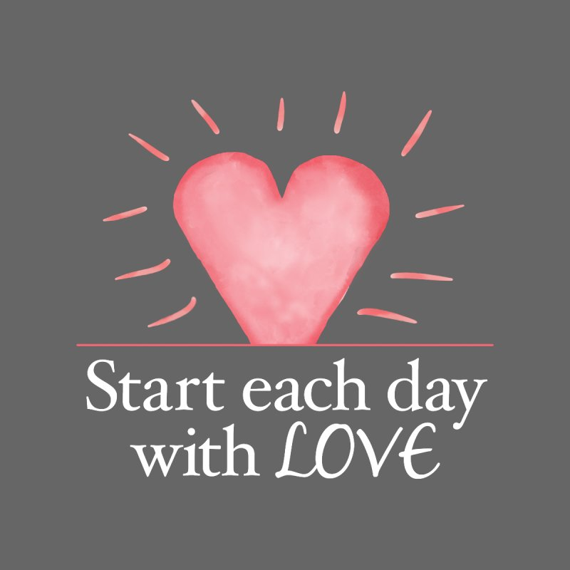 Start Each Day With Love Accessories Phone Case by Livy's Hope Shop