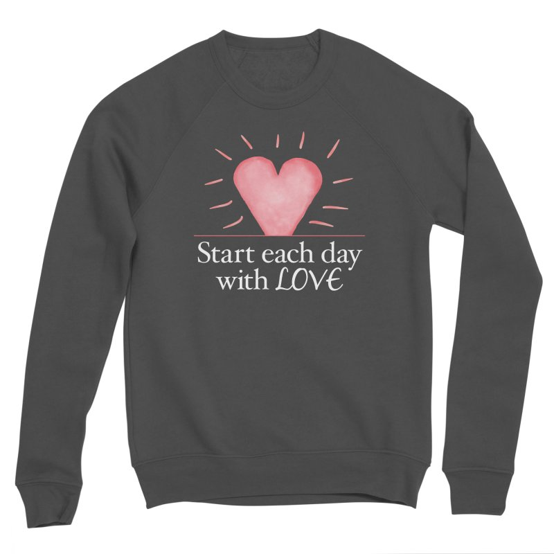 Start Each Day With Love Men's Sponge Fleece Sweatshirt by Livy's Hope Shop