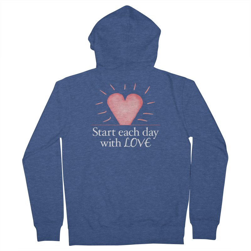 Start Each Day With Love Women's French Terry Zip-Up Hoody by Livy's Hope Shop