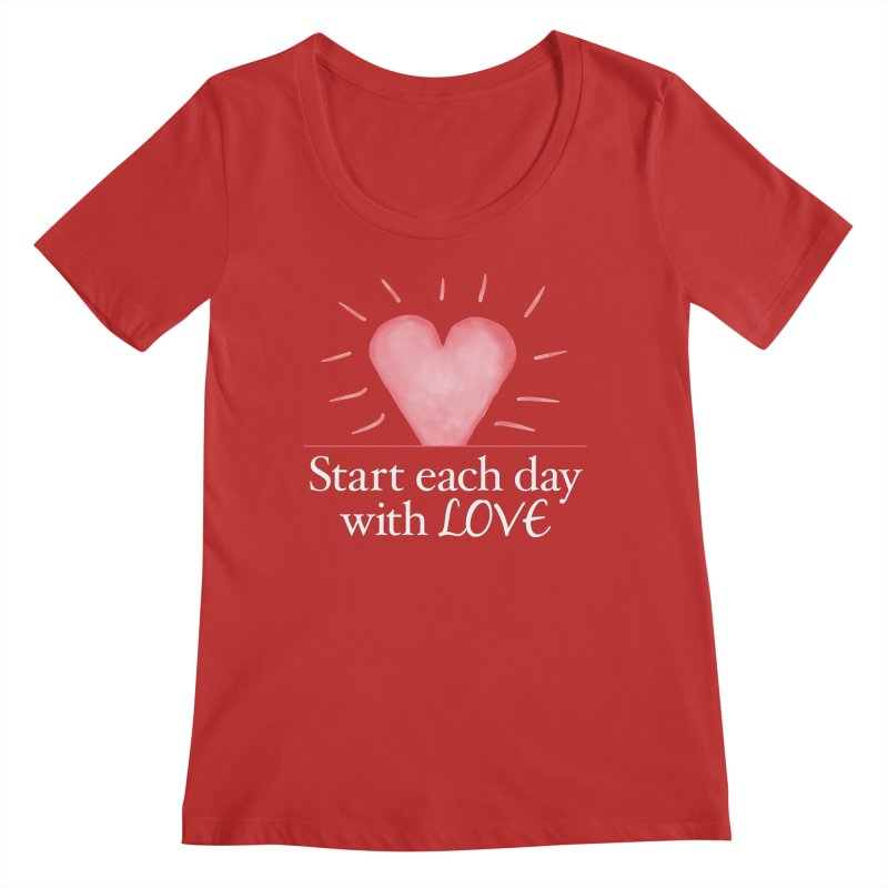 Start Each Day With Love Women's Regular Scoop Neck by Livy's Hope Shop