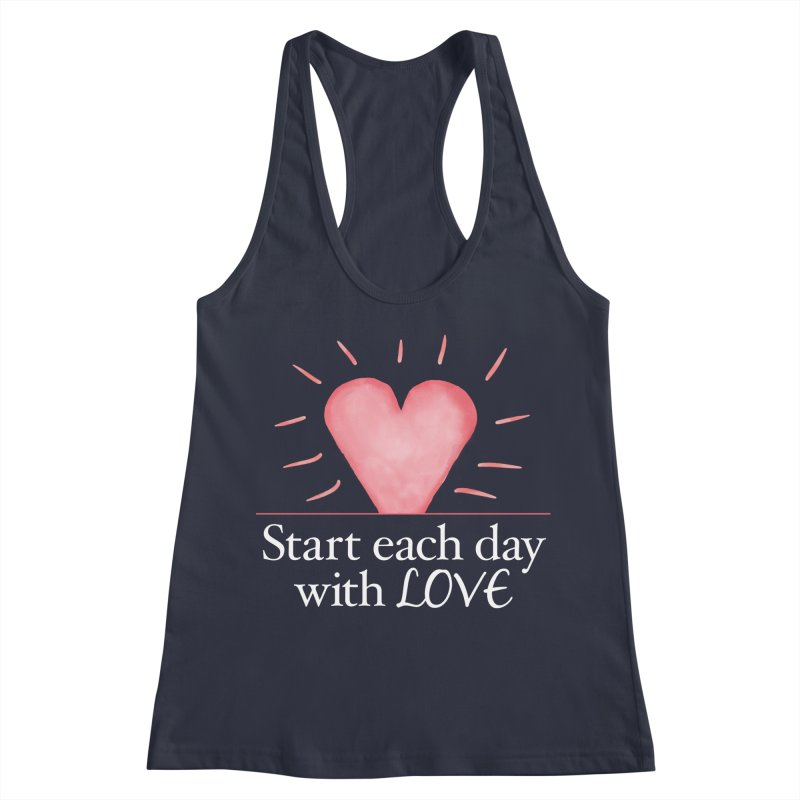Start Each Day With Love Women's Racerback Tank by Livy's Hope Shop
