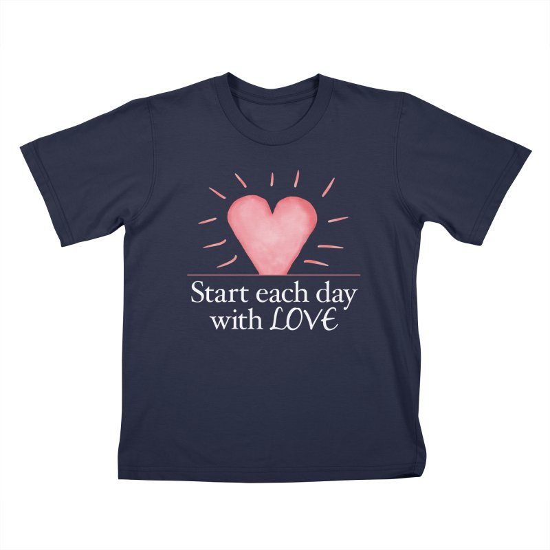 Start Each Day With Love Kids T-Shirt by Livy's Hope Shop