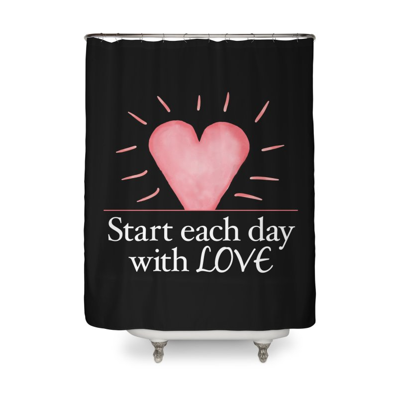 Start Each Day With Love Home Shower Curtain by Livy's Hope Shop