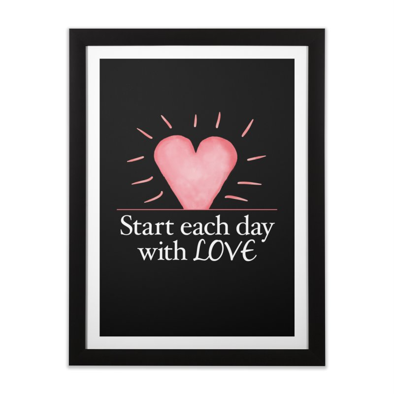 Start Each Day With Love Home Framed Fine Art Print by Livy's Hope Shop