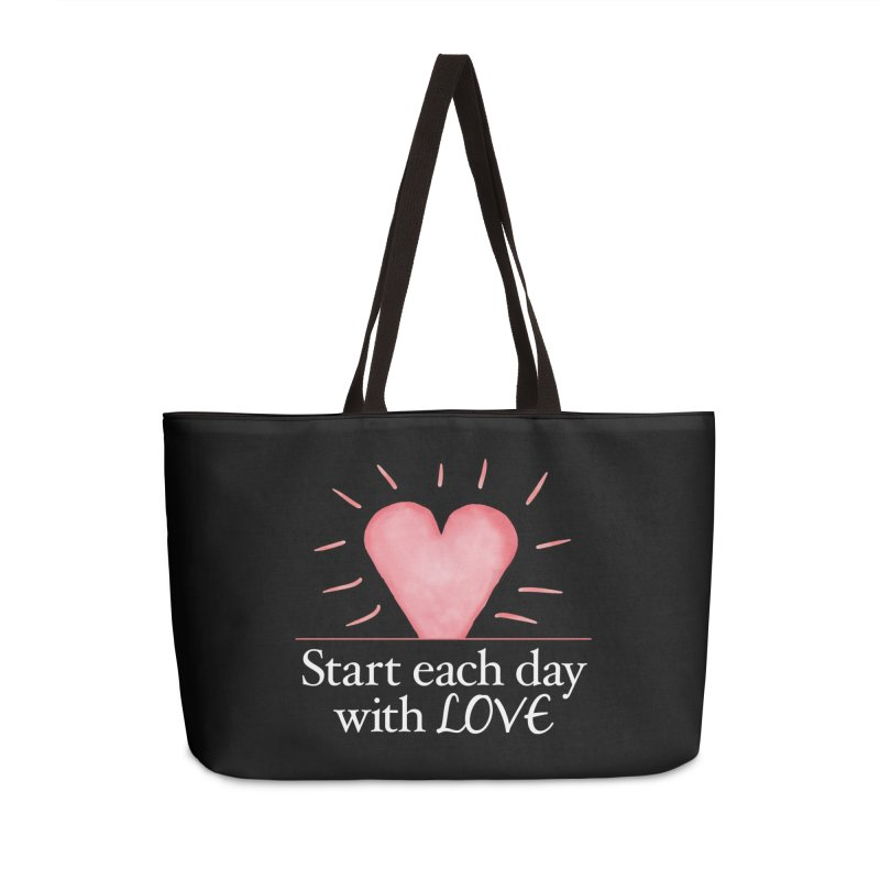 Start Each Day With Love Accessories Weekender Bag Bag by Livy's Hope Shop