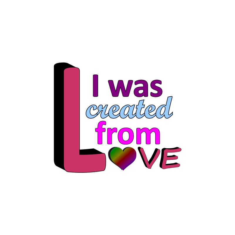 Created from Love - color Kids T-Shirt by lkmdesigns's Artist Shop