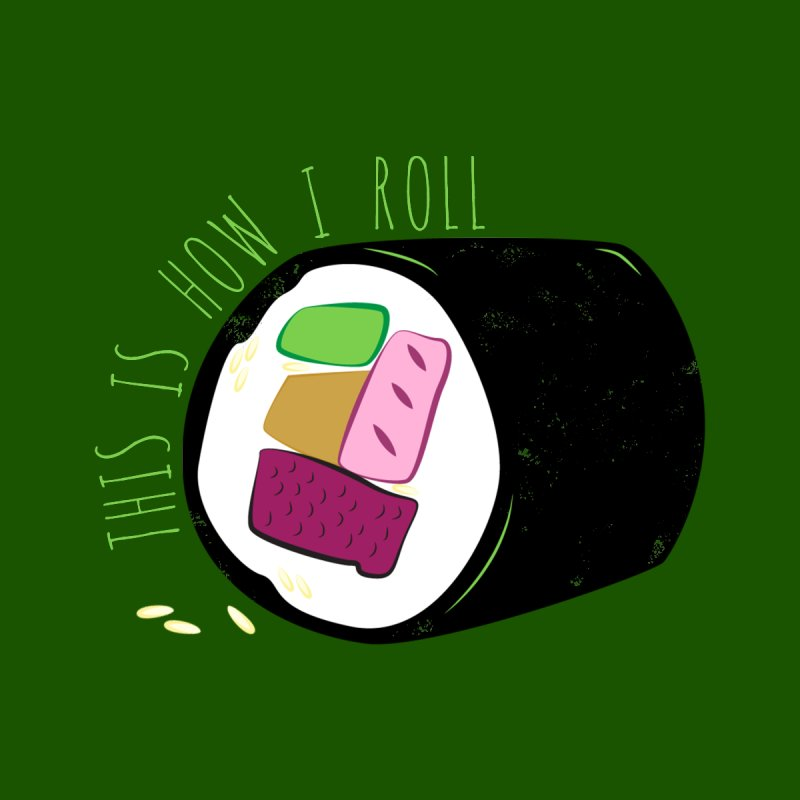 THIS IS HOW I ROLL by LLUMA Design