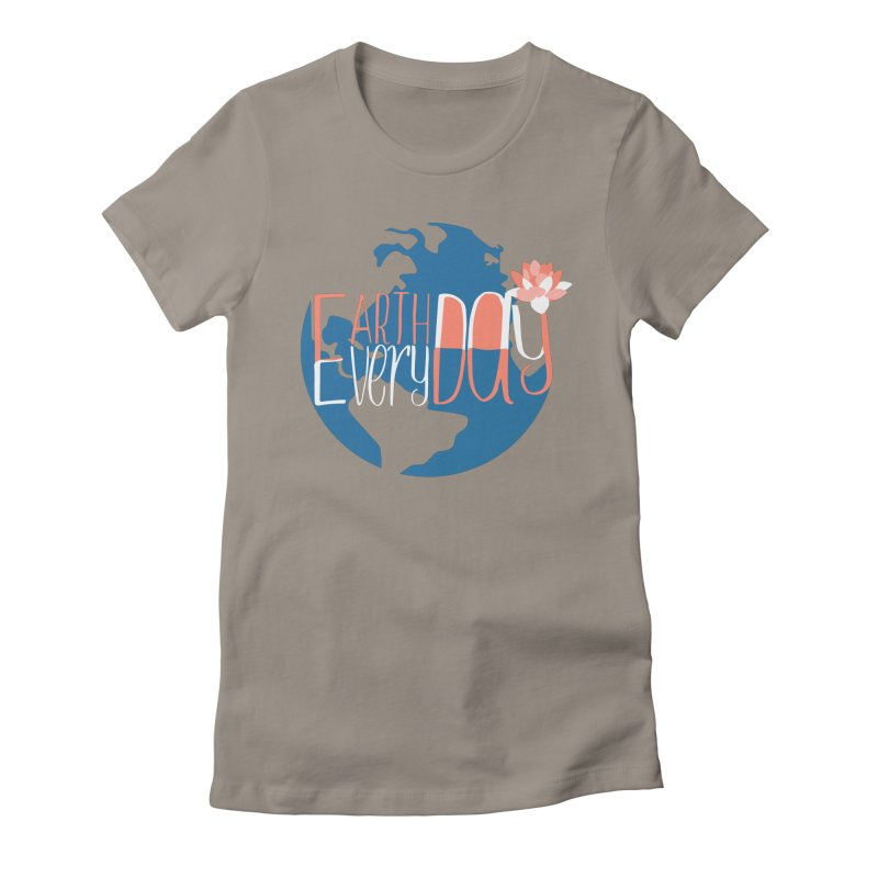 Earth Day Every Day Women's Fitted T-Shirt by LLUMA Creative Design