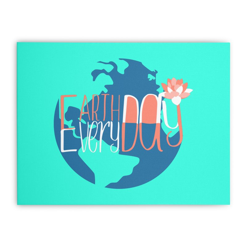 Earth Day Every Day Home Stretched Canvas by LLUMA Creative Design