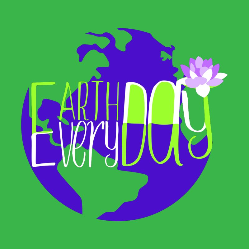 EDED - Earth Day Every Day by LLUMA Creative Design