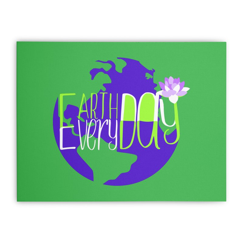 EDED - Earth Day Every Day Home Stretched Canvas by LLUMA Creative Design