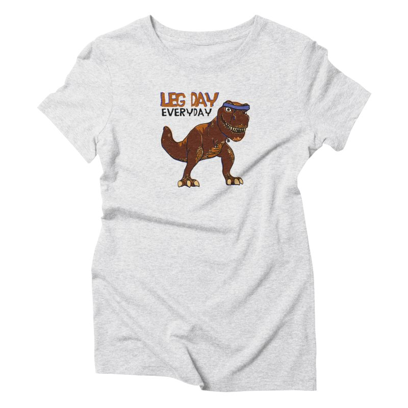 Leg Day Everyday Women's Triblend T-Shirt by LLUMA Creative Design