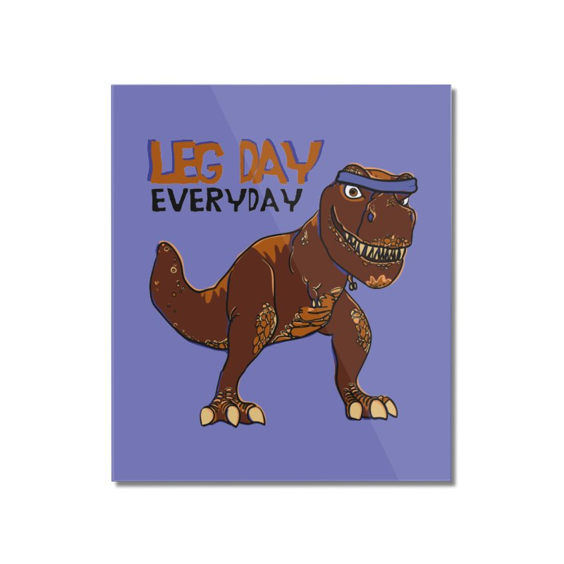 Leg Day Everyday Home Mounted Acrylic Print by LLUMA Creative Design