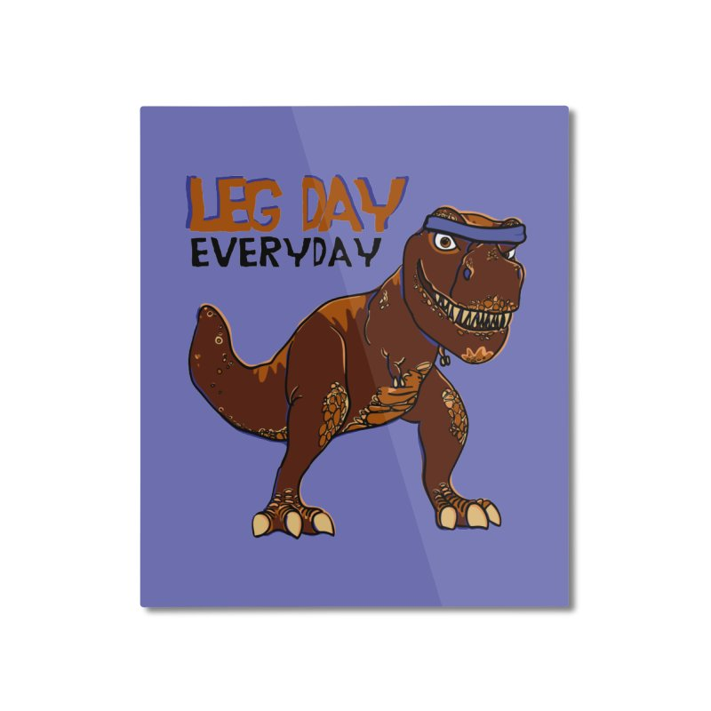 Leg Day Everyday Home Mounted Aluminum Print by LLUMA Creative Design