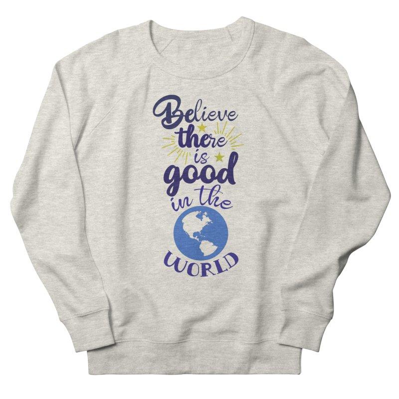 Believe there is good... Women's Sweatshirt by Logo Gear & Logo Wear