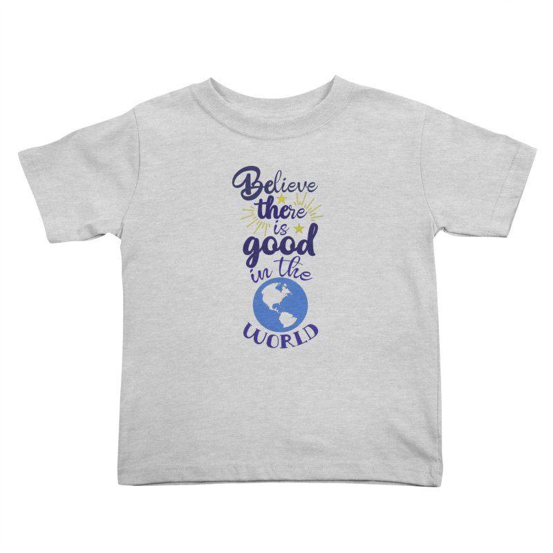 Believe there is good... Kids Toddler T-Shirt by Logo Gear & Logo Wear