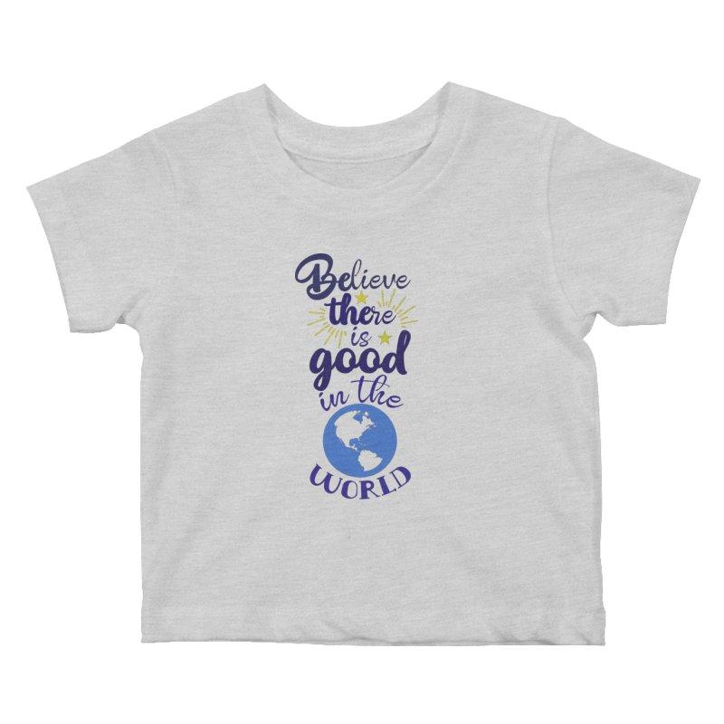 Believe there is good... Kids Baby T-Shirt by Logo Gear & Logo Wear