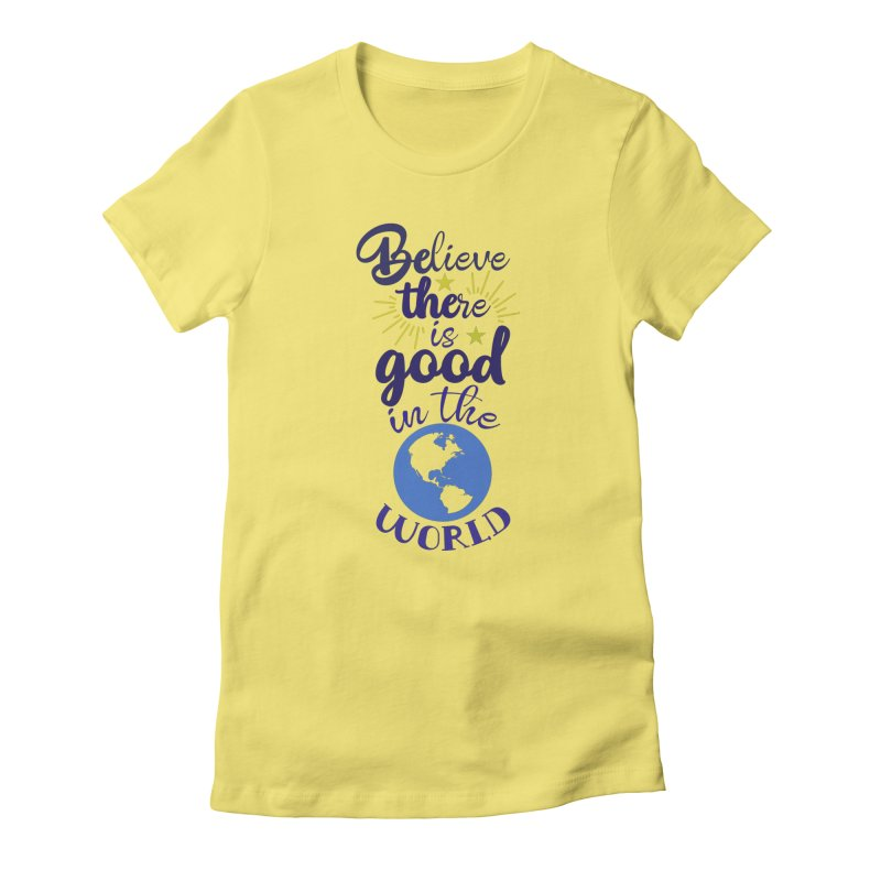 Believe there is good... Women's T-Shirt by Logo Gear & Logo Wear