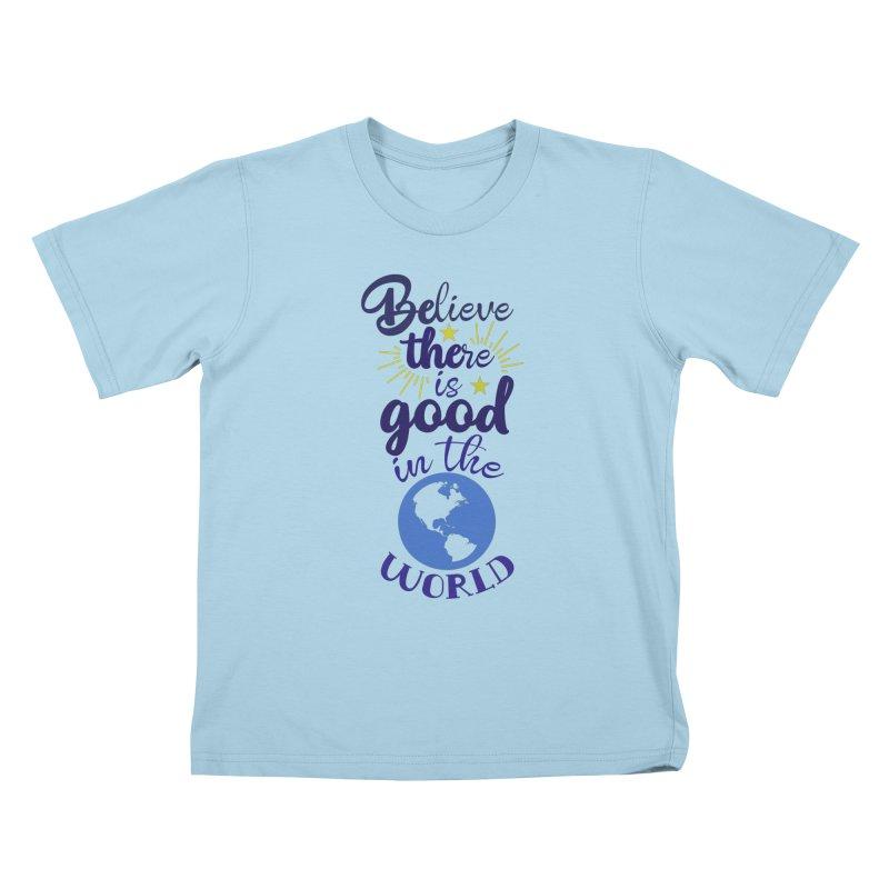 Believe there is good... Kids T-Shirt by Logo Gear & Logo Wear