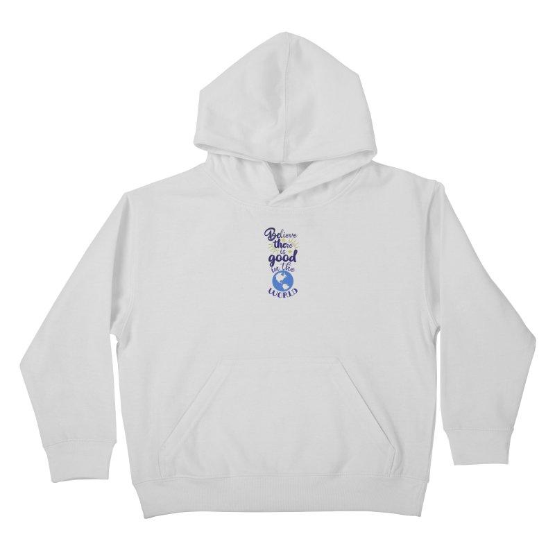 Believe there is good... Kids Pullover Hoody by Logo Gear & Logo Wear