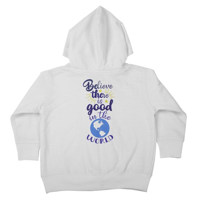 Believe there is good... Kids Toddler Zip-Up Hoody by Logo Gear & Logo Wear