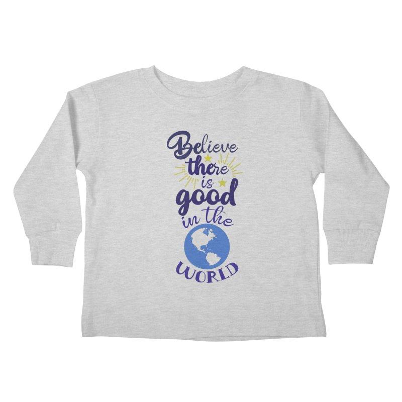 Believe there is good... Kids Toddler Longsleeve T-Shirt by Logo Gear & Logo Wear