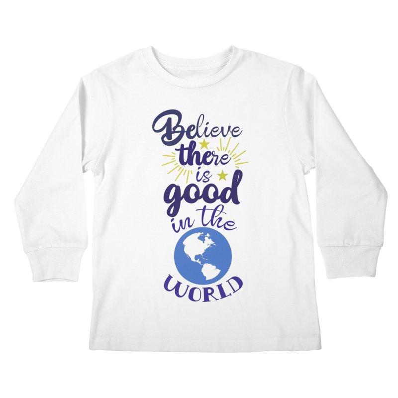 Believe there is good... Kids Longsleeve T-Shirt by Logo Gear & Logo Wear