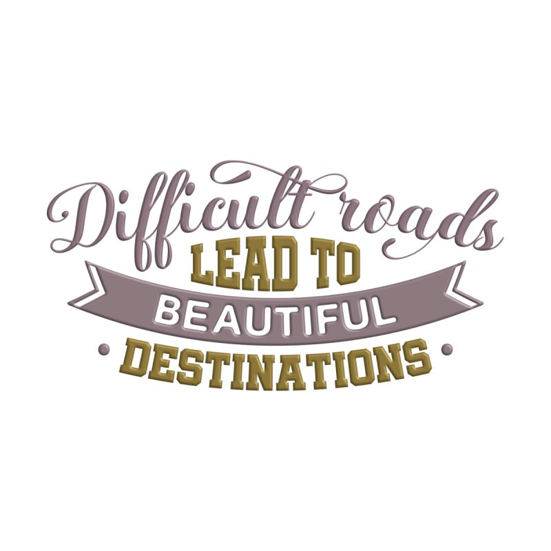 Difficult Roads Lead To Beautiful Destinations Women's T-Shirt by Logo Gear & Logo Wear