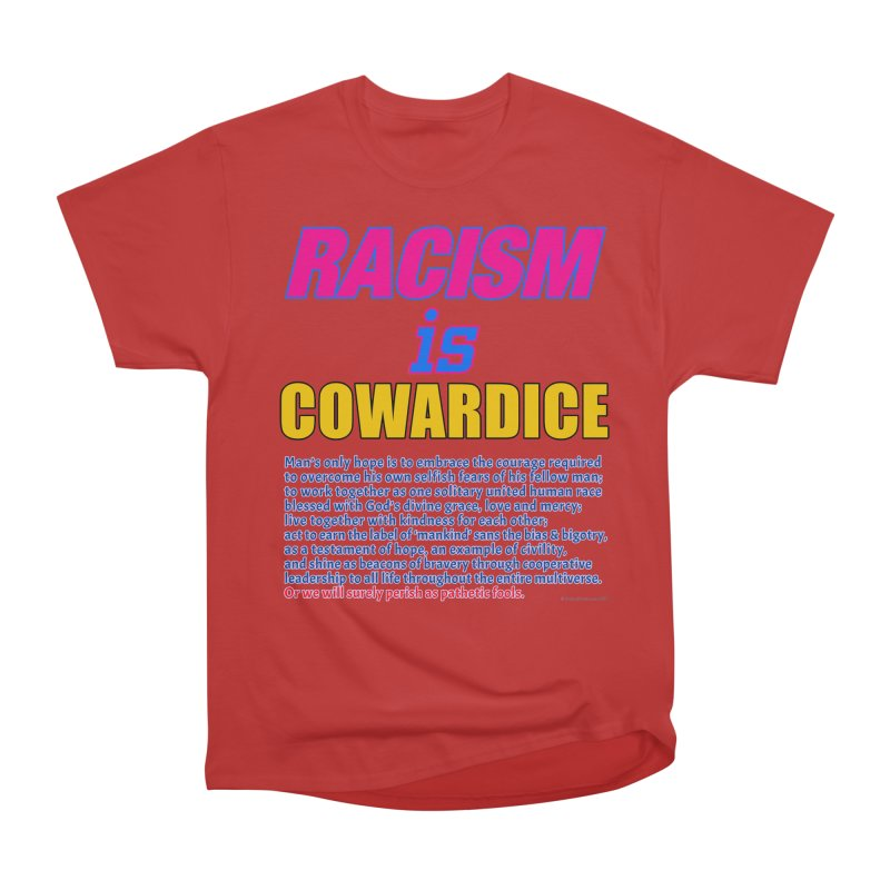 Racism is Cowardice Women's Heavyweight Unisex T-Shirt by Logo Gear & Logo Wear