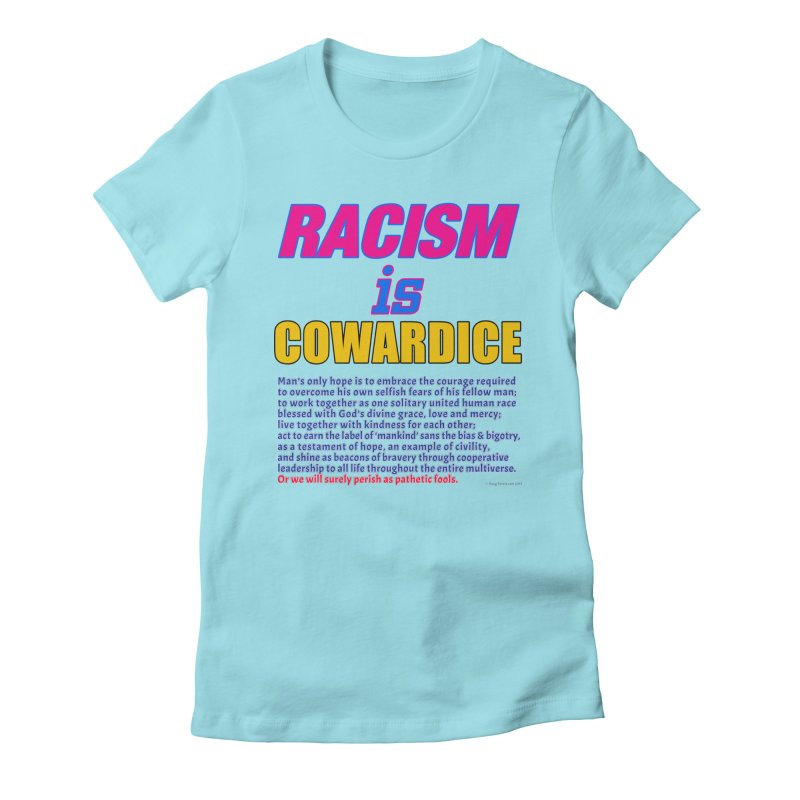 Racism is Cowardice Women's Fitted T-Shirt by Logo Gear & Logo Wear