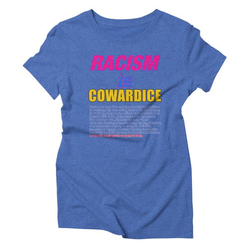 Racism is Cowardice Women's Triblend T-Shirt by Logo Gear & Logo Wear