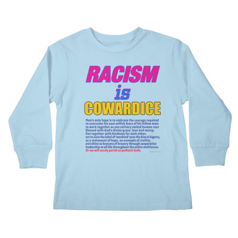 Racism is Cowardice Kids Longsleeve T-Shirt by Logo Gear & Logo Wear