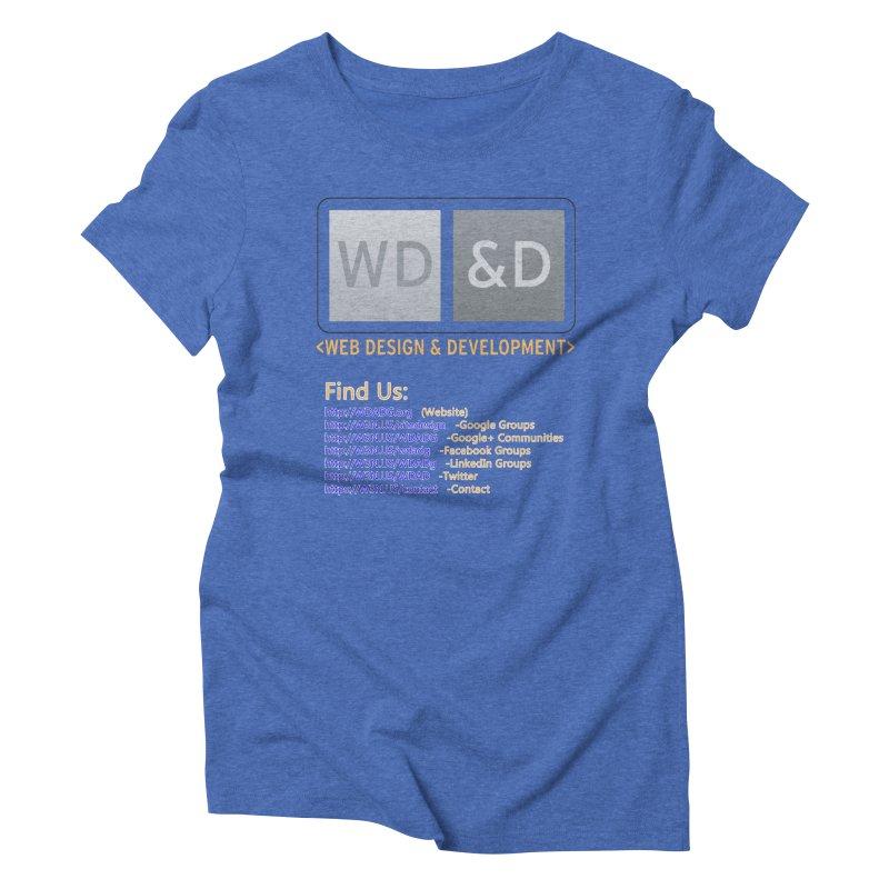 [WD&D] Web Design and Development group (SiteDesign) Women's Triblend T-Shirt by Logo Gear & Logo Wear