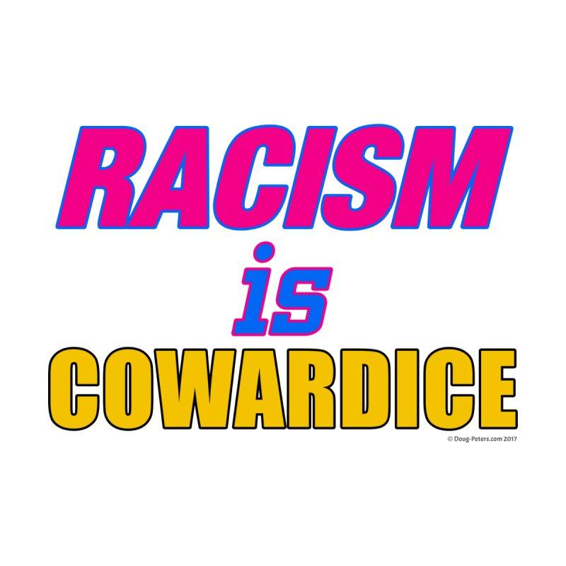 RACISM is COWARDICE by Logo Gear & Logo Wear