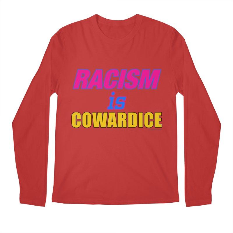 RACISM is COWARDICE Men's Longsleeve T-Shirt by Logo Gear & Logo Wear
