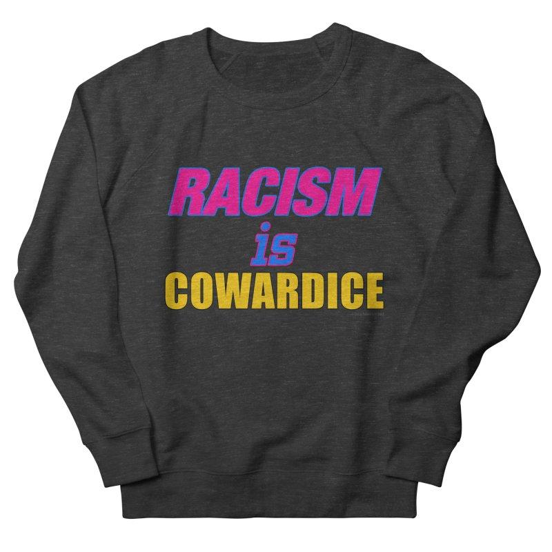 RACISM is COWARDICE Women's French Terry Sweatshirt by Logo Gear & Logo Wear