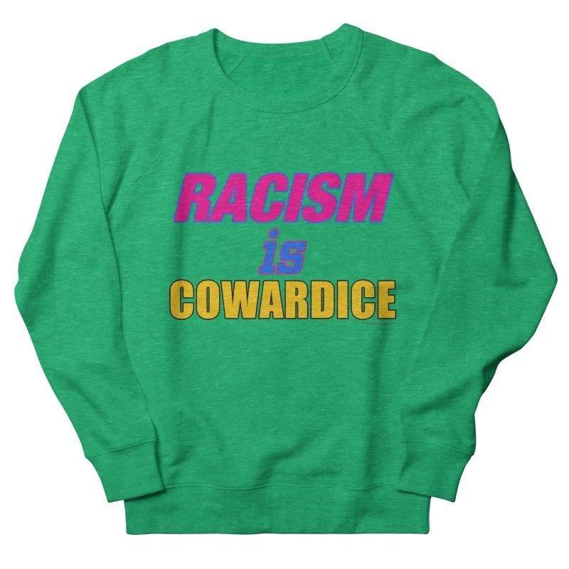 RACISM is COWARDICE Men's Sweatshirt by Logo Gear & Logo Wear
