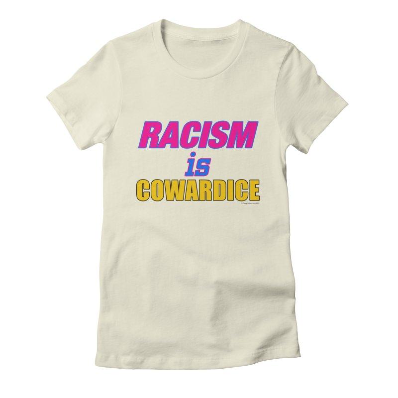 RACISM is COWARDICE Women's Fitted T-Shirt by Logo Gear & Logo Wear