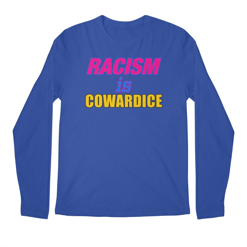 RACISM is COWARDICE Men's Regular Longsleeve T-Shirt by Logo Gear & Logo Wear